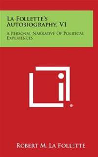 La Follette's Autobiography, V1: A Personal Narrative of Political Experiences