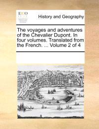 The Voyages and Adventures of the Chevalier DuPont. in Four Volumes. Translated from the French. ... Volume 2 of 4