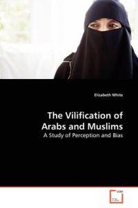 The Vilification of Arabs and Muslims