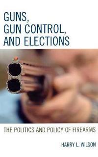 Guns, Gun Control, and Elections