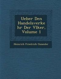 Ueber Den Handelsverkehr Der V¿lker, Volume 1