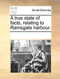 A True State of Facts, Relating to Ramsgate Harbour.