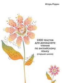 1000 Tekstov Dlya Domashnego Chteniya Po Anglijskomu Yazyku (Starshaya Shkola)