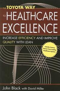 The Toyota Way to Healthcare Excellence: Increase Efficiency and Improve Quailty with Lean