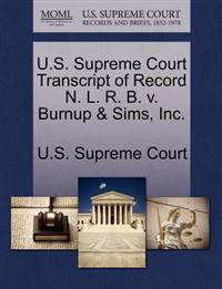 U.S. Supreme Court Transcript of Record N. L. R. B. V. Burnup & Sims, Inc.