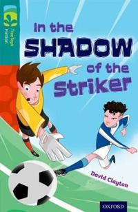 Oxford Reading Tree TreeTops Fiction: Level 16: In the Shadow of the Striker