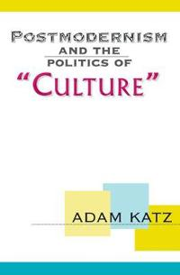 Postmodernism and the Politics of Culture
