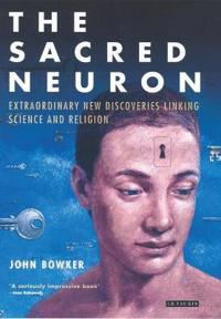 The Sacred Neuron: The Extraordinary New Discoveries Linking Science and Religion