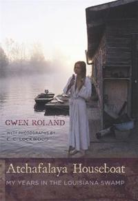 Atchafalaya Houseboat: My Years in the Louisiana Swamp