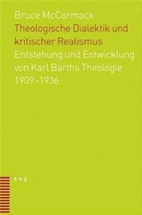 Theologische Dialektik Und Kritischer Realismus: Entstehung Und Entwicklung Von Karl Barths Theologie 1909-1936