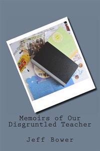 Memoirs of Our Disgruntled Teacher
