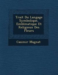 Trait¿ Du Langage Symbolique, Embl¿matique Et Religieux Des Fleurs