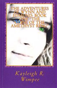 The Curse of the Amethyst Ring: The Adventures of Wynn and Edmund
