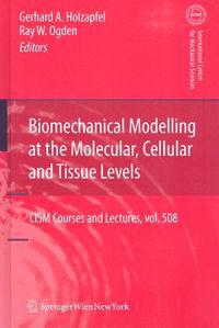 Biomechanical Modelling at the Molecular, Cellular and Tissues Levels