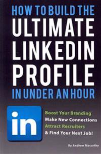How to Build the Ultimate Linkedin Profile in Under an Hour: Boost Your Branding