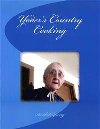 Yoders Country Cooking: Amish Recipes