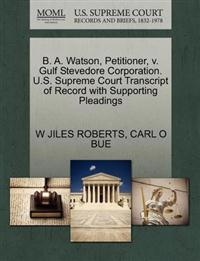 B. A. Watson, Petitioner, V. Gulf Stevedore Corporation. U.S. Supreme Court Transcript of Record with Supporting Pleadings