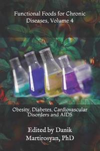 Functional Foods for Chronic Diseases, Volume 4: Obesity, Diabetes, Cardiovascular Disorders and AIDS