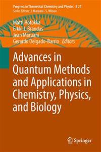 Advances in Quantum Methods and Applications in Chemistry, Physics, and Biology