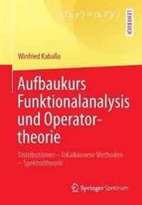 Aufbaukurs Funktionalanalysis Und Operatortheorie: Distributionen - Lokalkonvexe Methoden - Spektraltheorie