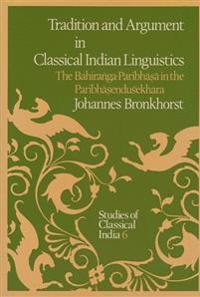 Tradition and Argument in Classical Indian Linguistics
