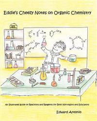 Eddie's Cheezy Notes on Organic Chemistry: An Illustrated Guide on Reactions and Reagents for Both Non-Majors and Educators