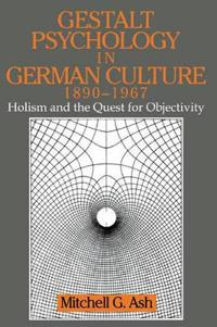 Gestalt Psychology in German Culture, 1890-1967