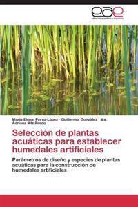 Seleccion de Plantas Acuaticas Para Establecer Humedales Artificiales