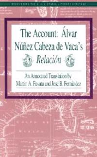 The Account: Alvar Nunez Cabeza De Vaca's Relacion