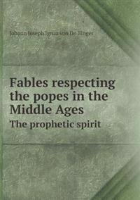 Fables Respecting the Popes in the Middle Ages the Prophetic Spirit