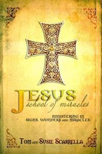 Jesus School of Miracles: Ministering in Signs, Wonders and Miracles