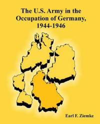 The U.s. Army in the Occupation of Germany, 1944-1946