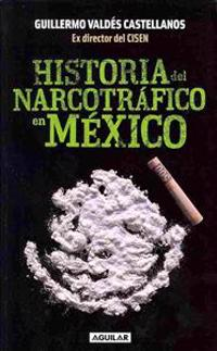 Historia del Narcotrafico En México / A History of Drug Trafficking in Mexico = History of Drug Trafficking in Mexico