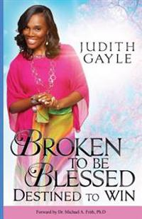 Broken to Be Blessed: Destined to Win