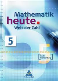 Mathematik heute. Welt der Zahl 5. Schülerband. Berlin, Brandenburg. Neubearbeitung