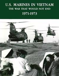 U.S. Marines in Vietnam: The War That Would Not End - 1971-1973