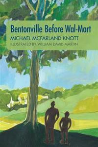 Bentonville Before Wal-Mart: Growing Up in Rural Arkansas in the 1950's