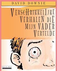 Verschrikkelijke Verhalen Die Mijn Vader Vertelde (Dutch Edition)