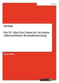 """Der Us """"Alien Tort Claims ACT"""" Im System Voelkerrechtlicher Rechtsdurchsetzung"""