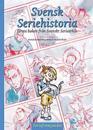 Svensk Seriehistoria, första boken  från Svenskt Seriearkiv