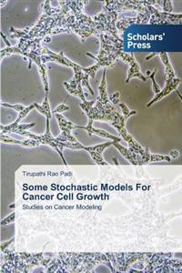 Some Stochastic Models for Cancer Cell Growth