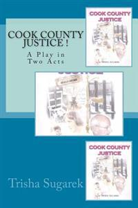 Cook County Justice !: A Play in Two Acts