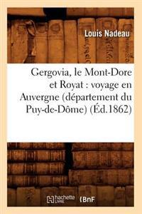 Gergovia, Le Mont-Dore Et Royat: Voyage En Auvergne (D�partement Du Puy-De-D�me) (�d.1862)