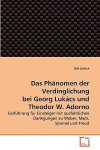 Das Phanomen Der Verdinglichung Bei Georg Lukacs Und Theodor W. Adorno