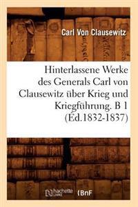 Hinterlassene Werke Des Generals Carl Von Clausewitz �ber Krieg Und Kriegf�hrung. B 1 (�d.1832-1837)
