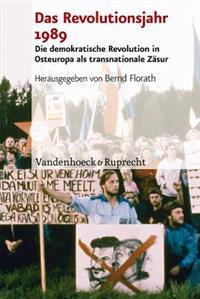 Das Revolutionsjahr 1989: Die Demokratische Revolution in Osteuropa ALS Transnationale Zasur