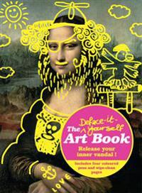 The Deface It Yourself Art Book: Release Your Inner Artist, Critic or Vandal