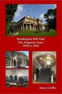 Headington Hill Hall- The Forgotten Years- 1939 -1958