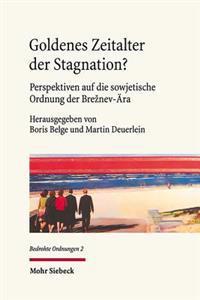 Goldenes Zeitalter Der Stagnation?: Perspektiven Auf Die Sowjetische Ordnung Der Breznev-Ara