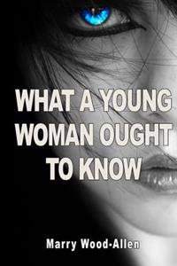 What a Young Woman Ought to Know